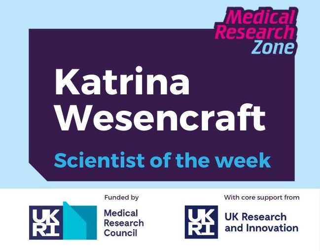 """Graphic that reads: """"Katrina Wesencraft Scientist of the week. Funded by Medical Research Council."""""""